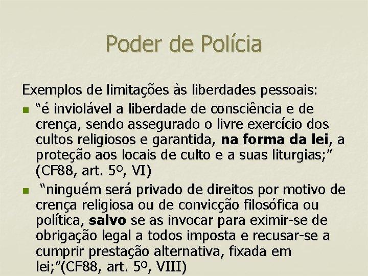 """Poder de Polícia Exemplos de limitações às liberdades pessoais: n """"é inviolável a liberdade"""
