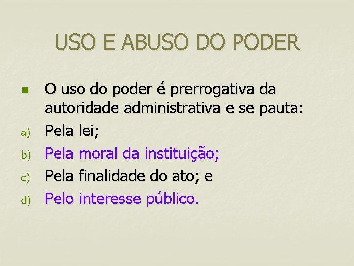 USO E ABUSO DO PODER n a) b) c) d) O uso do poder