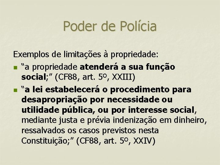"""Poder de Polícia Exemplos de limitações à propriedade: n """"a propriedade atenderá a sua"""