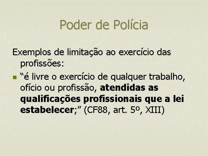 """Poder de Polícia Exemplos de limitação ao exercício das profissões: n """"é livre o"""