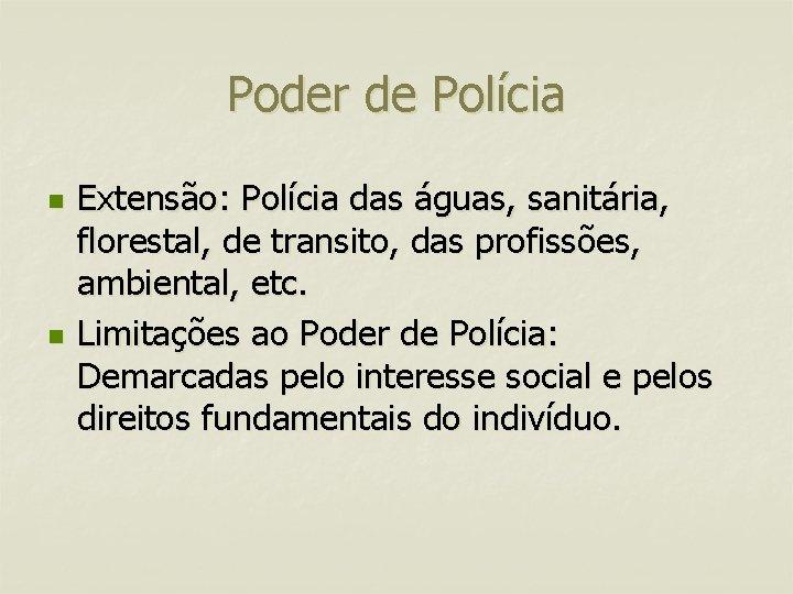 Poder de Polícia n n Extensão: Polícia das águas, sanitária, florestal, de transito, das