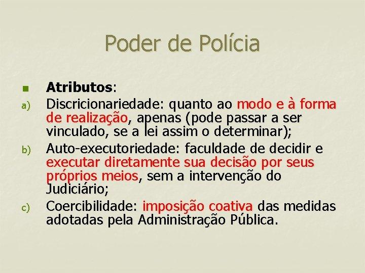 Poder de Polícia n a) b) c) Atributos: Discricionariedade: quanto ao modo e à