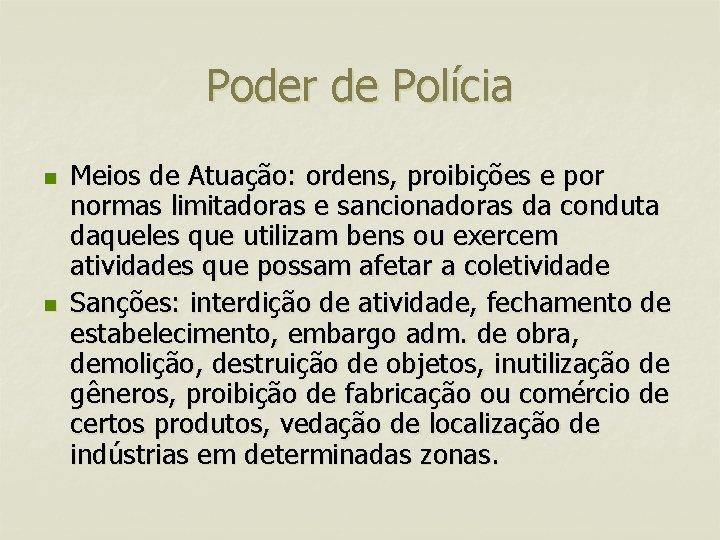 Poder de Polícia n n Meios de Atuação: ordens, proibições e por normas limitadoras
