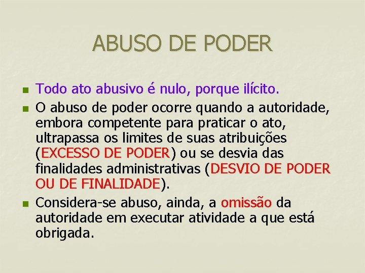 ABUSO DE PODER n n n Todo ato abusivo é nulo, porque ilícito. O