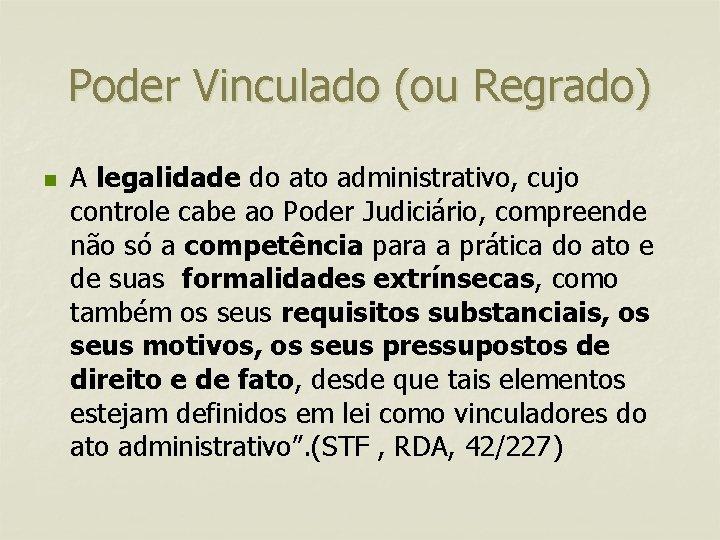 Poder Vinculado (ou Regrado) n A legalidade do ato administrativo, cujo controle cabe ao