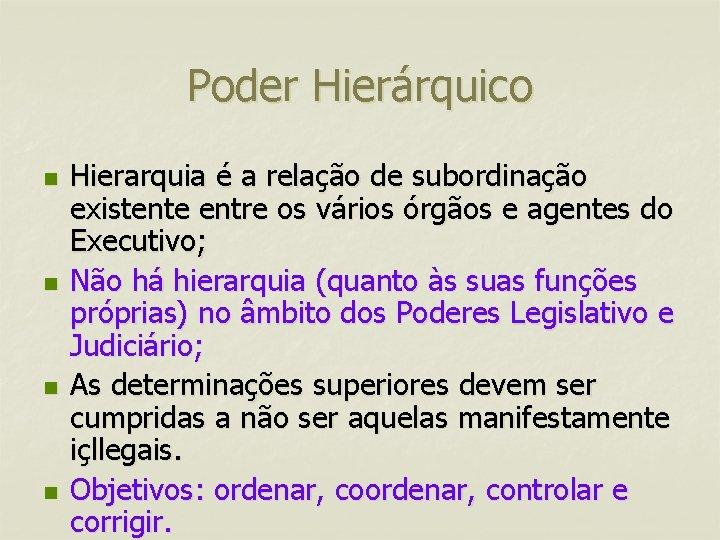 Poder Hierárquico n n Hierarquia é a relação de subordinação existente entre os vários