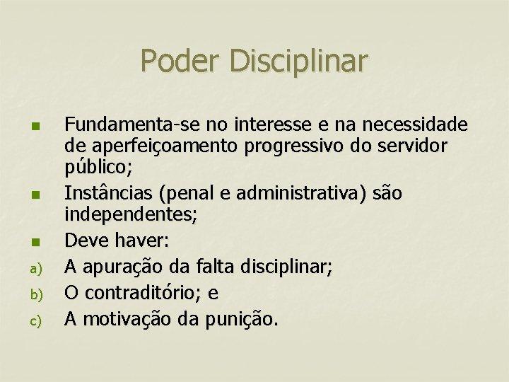 Poder Disciplinar n n n a) b) c) Fundamenta-se no interesse e na necessidade