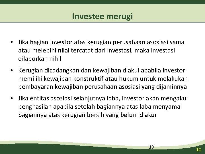 Investee merugi • Jika bagian investor atas kerugian perusahaan asosiasi sama atau melebihi nilai