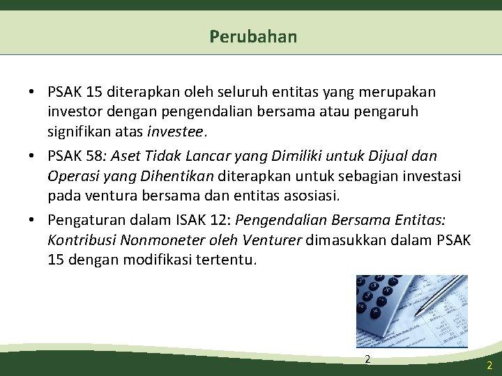 Perubahan • PSAK 15 diterapkan oleh seluruh entitas yang merupakan investor dengan pengendalian bersama