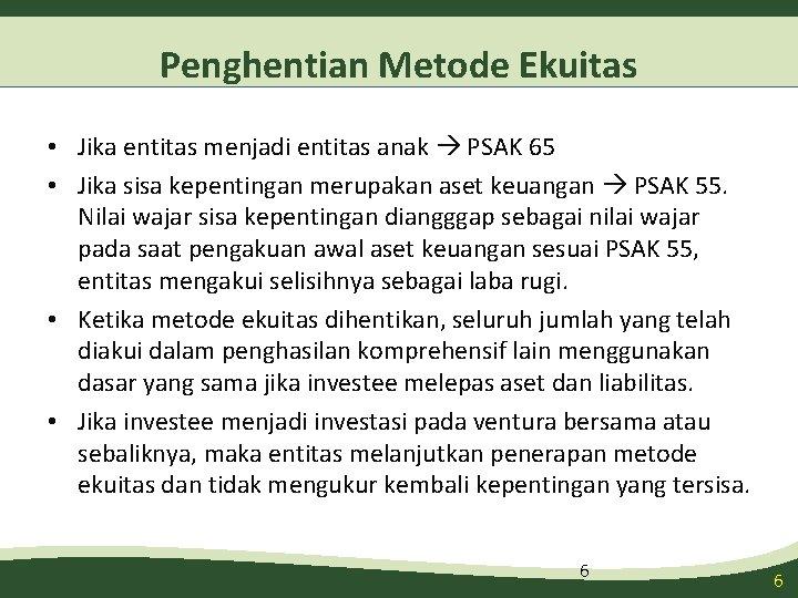 Penghentian Metode Ekuitas • Jika entitas menjadi entitas anak PSAK 65 • Jika sisa