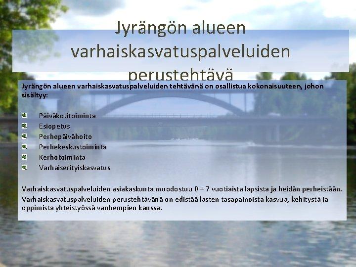 Jyrängön alueen varhaiskasvatuspalveluiden perustehtävä Jyrängön alueen varhaiskasvatuspalveluiden tehtävänä on osallistua kokonaisuuteen, johon sisältyy: Päiväkotitoiminta