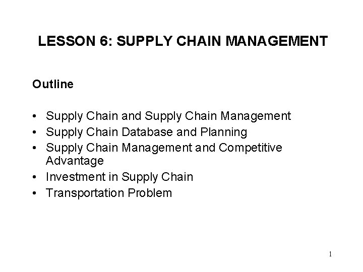 LESSON 6: SUPPLY CHAIN MANAGEMENT Outline • Supply Chain and Supply Chain Management •