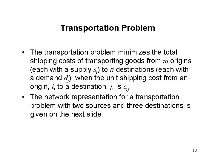 Transportation Problem • The transportation problem minimizes the total shipping costs of transporting goods