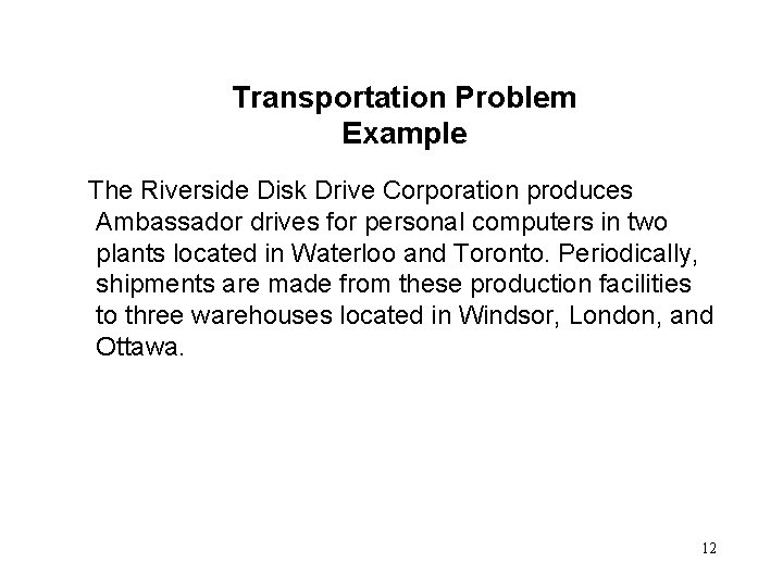 Transportation Problem Example The Riverside Disk Drive Corporation produces Ambassador drives for personal computers