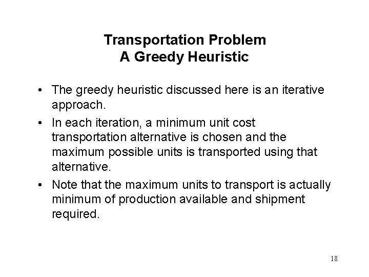 Transportation Problem A Greedy Heuristic • The greedy heuristic discussed here is an iterative