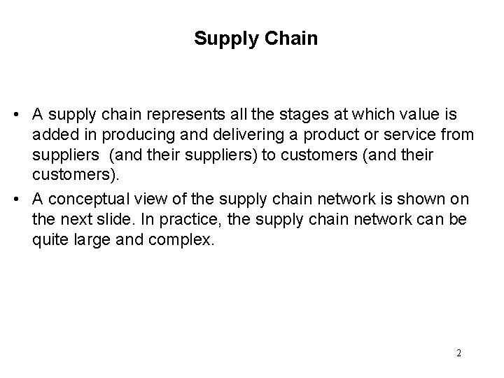Supply Chain • A supply chain represents all the stages at which value is