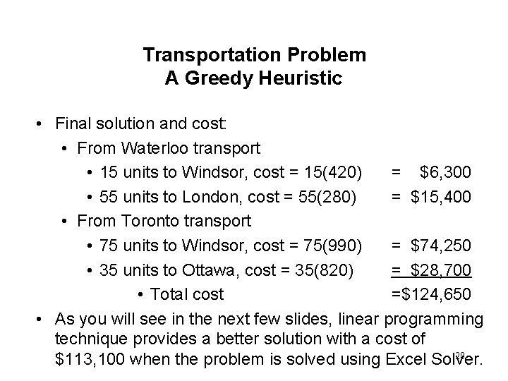 Transportation Problem A Greedy Heuristic • Final solution and cost: • From Waterloo transport