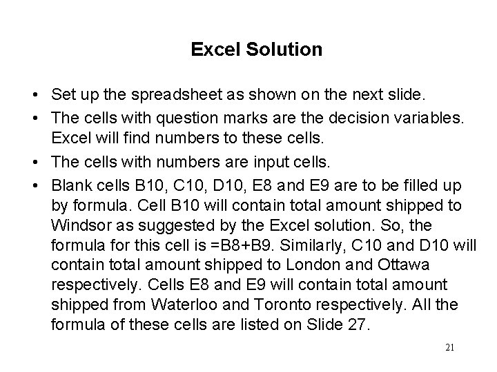 Excel Solution • Set up the spreadsheet as shown on the next slide. •