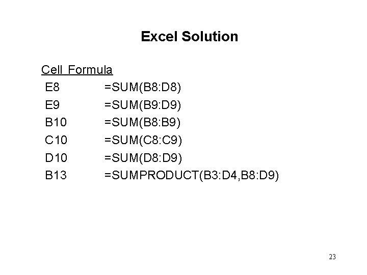 Excel Solution Cell Formula E 8 =SUM(B 8: D 8) E 9 =SUM(B 9: