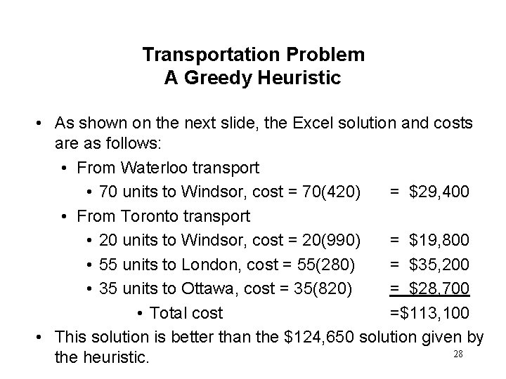 Transportation Problem A Greedy Heuristic • As shown on the next slide, the Excel