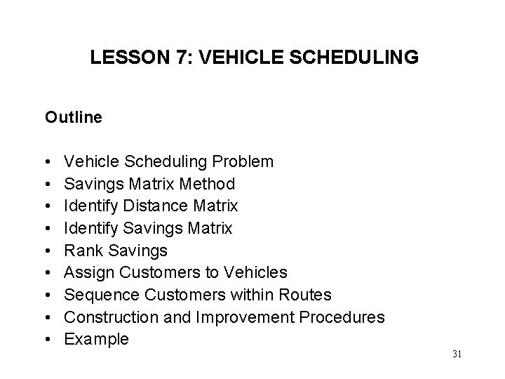 LESSON 7: VEHICLE SCHEDULING Outline • • • Vehicle Scheduling Problem Savings Matrix Method