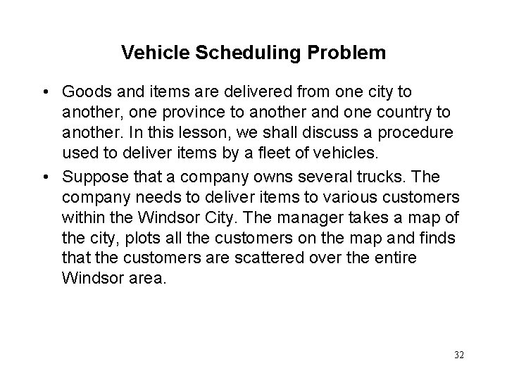 Vehicle Scheduling Problem • Goods and items are delivered from one city to another,