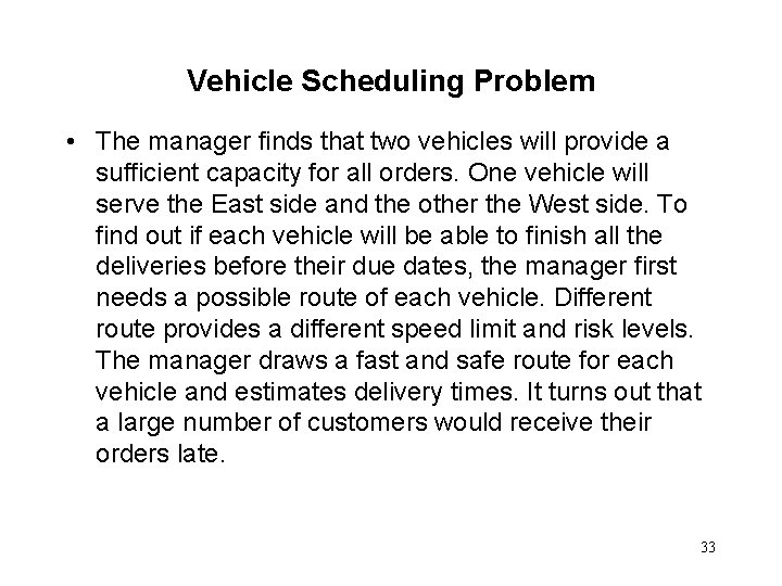 Vehicle Scheduling Problem • The manager finds that two vehicles will provide a sufficient