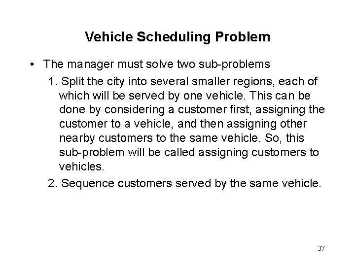 Vehicle Scheduling Problem • The manager must solve two sub-problems 1. Split the city