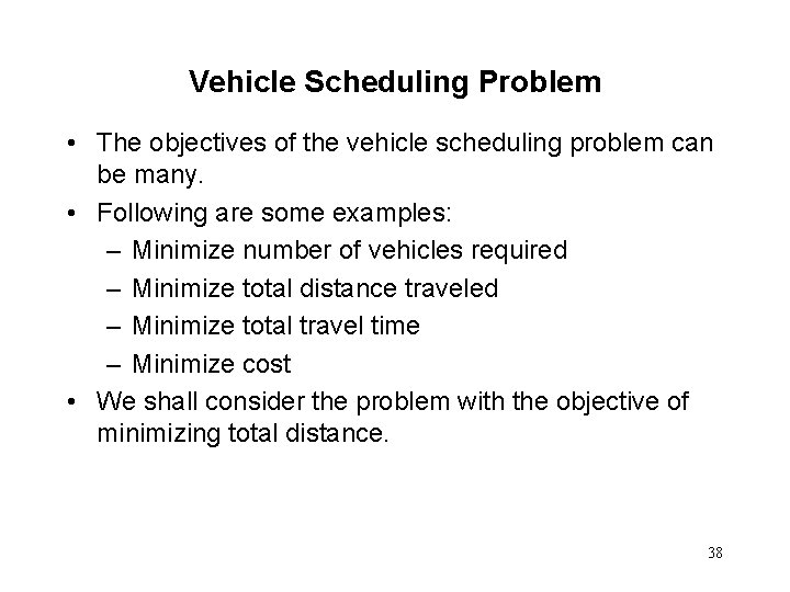 Vehicle Scheduling Problem • The objectives of the vehicle scheduling problem can be many.