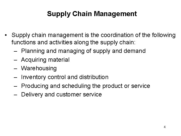 Supply Chain Management • Supply chain management is the coordination of the following functions