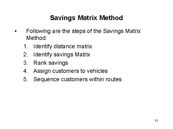 Savings Matrix Method • Following are the steps of the Savings Matrix Method: 1.