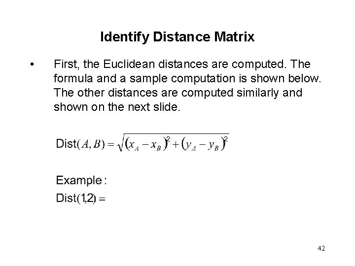 Identify Distance Matrix • First, the Euclidean distances are computed. The formula and a