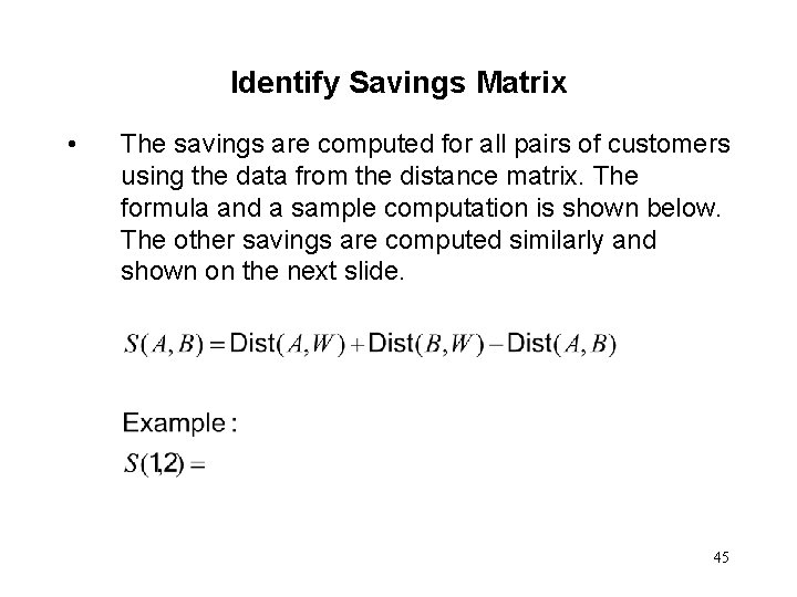 Identify Savings Matrix • The savings are computed for all pairs of customers using