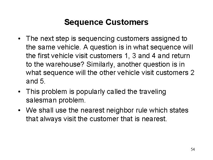 Sequence Customers • The next step is sequencing customers assigned to the same vehicle.