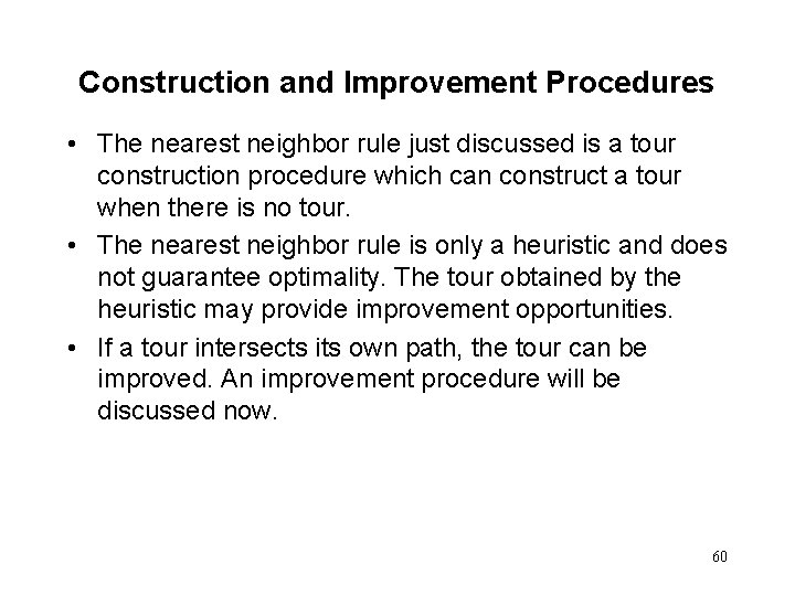 Construction and Improvement Procedures • The nearest neighbor rule just discussed is a tour