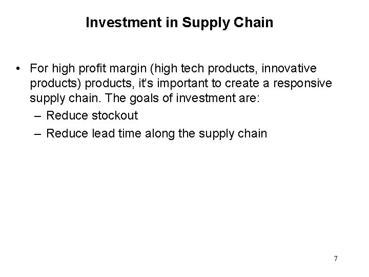 Investment in Supply Chain • For high profit margin (high tech products, innovative products)