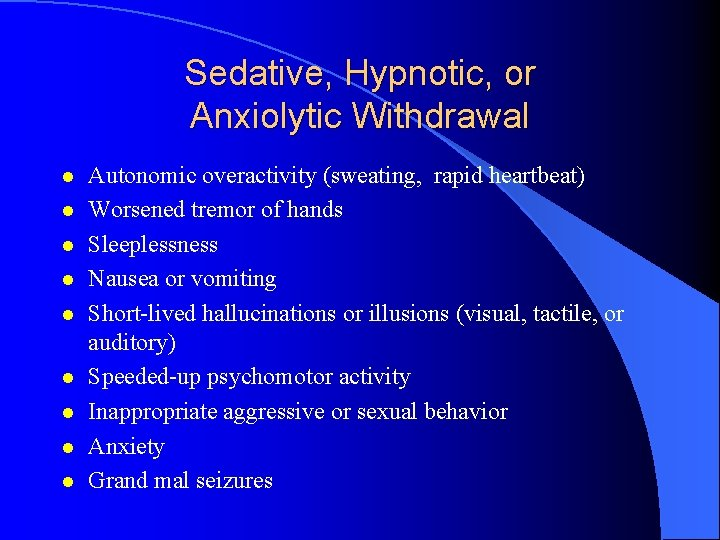 Sedative, Hypnotic, or Anxiolytic Withdrawal l l l l Autonomic overactivity (sweating, rapid heartbeat)