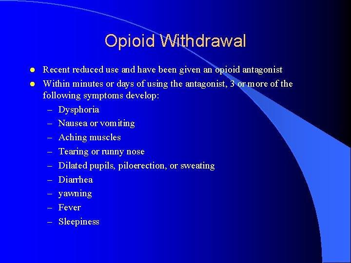 Opioid Withdrawal l l Recent reduced use and have been given an opioid antagonist
