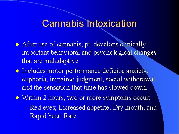 Cannabis Intoxication l l l After use of cannabis, pt. develops clinically important behavioral