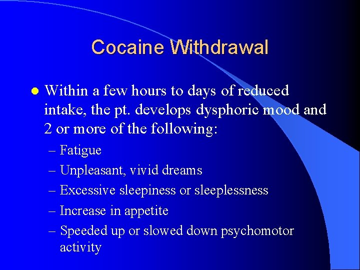Cocaine Withdrawal l Within a few hours to days of reduced intake, the pt.
