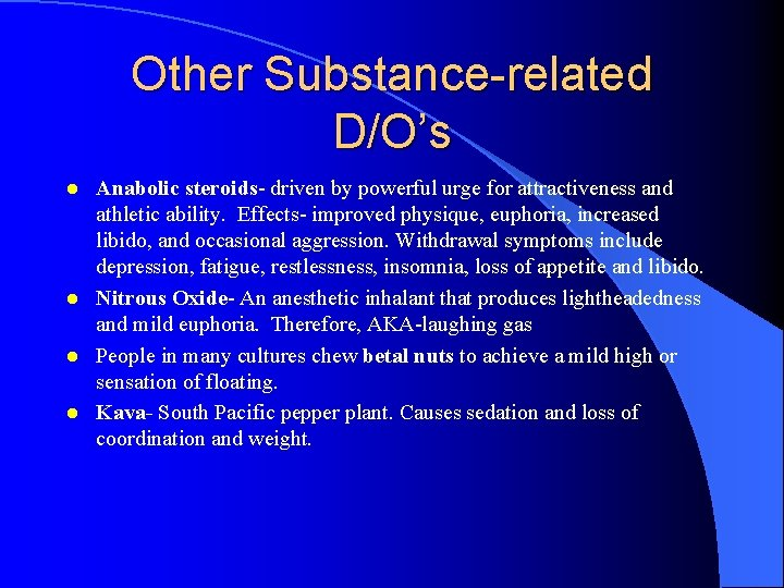 Other Substance-related D/O's l l Anabolic steroids- driven by powerful urge for attractiveness and