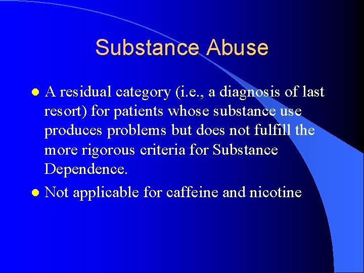 Substance Abuse A residual category (i. e. , a diagnosis of last resort) for