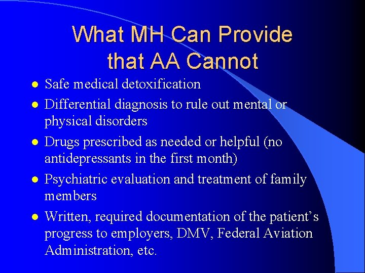 What MH Can Provide that AA Cannot l l l Safe medical detoxification Differential