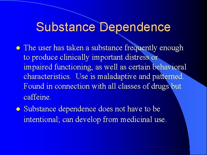 Substance Dependence l l The user has taken a substance frequently enough to produce