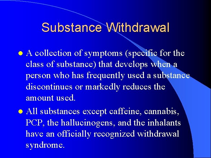 Substance Withdrawal A collection of symptoms (specific for the class of substance) that develops