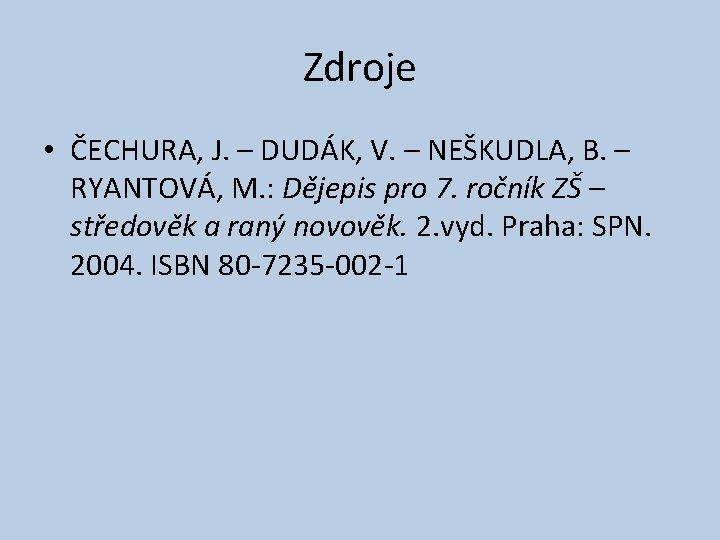 Zdroje • ČECHURA, J. – DUDÁK, V. – NEŠKUDLA, B. – RYANTOVÁ, M. :