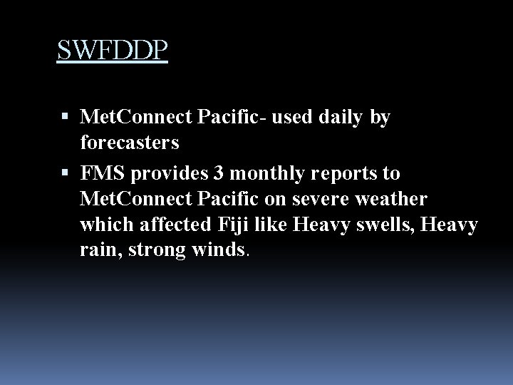 SWFDDP Met. Connect Pacific- used daily by forecasters FMS provides 3 monthly reports to