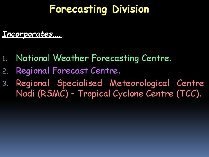 Forecasting Division Incorporates…. National Weather Forecasting Centre. 2. Regional Forecast Centre. 3. Regional Specialised
