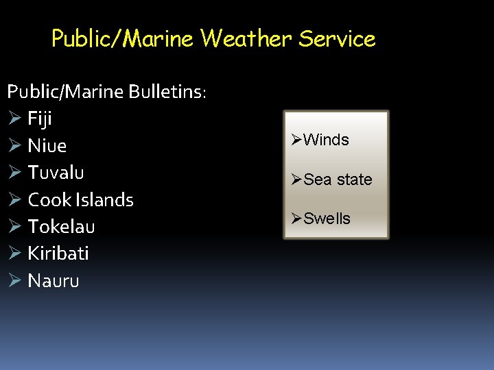 Public/Marine Weather Service Public/Marine Bulletins: Fiji Niue Tuvalu Cook Islands Tokelau Kiribati Nauru Winds