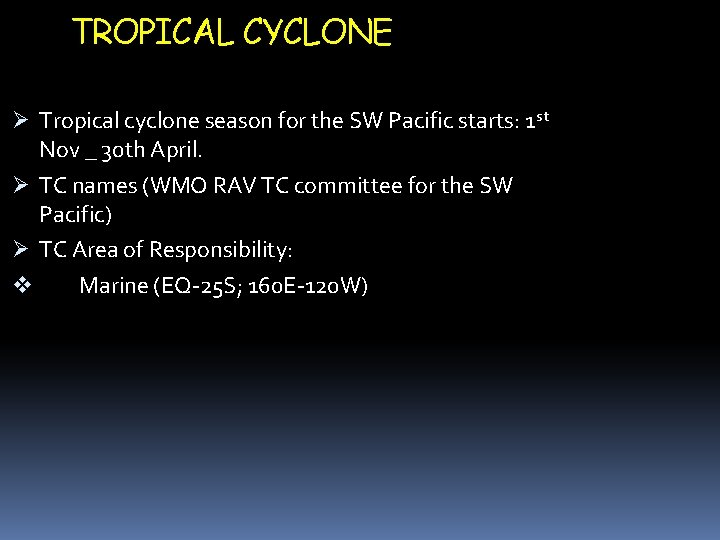 TROPICAL CYCLONE Tropical cyclone season for the SW Pacific starts: 1 st Nov _